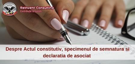 Actul constitutiv, specimenul de semnatura, declaratia de asociat