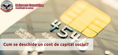 Deschidere cont de capital social - acte si procedura Reinvent Consulting