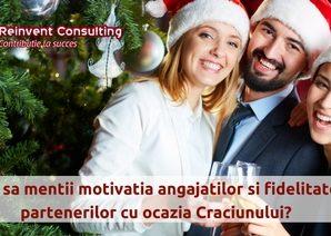 Cum sa mentii motivatia angajatilor si fidelitatea partenerilor cu ocazia Craciunului