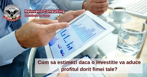 Cum sa estimezi daca o investitie va aduce profitul dorit fimei tale-