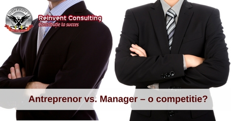 Antreprenor vs. Manager – o competitie-
