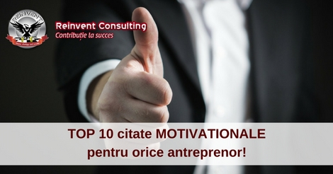 TOP 10 citate MOTIVATIONALE pentru orice antreprenor!
