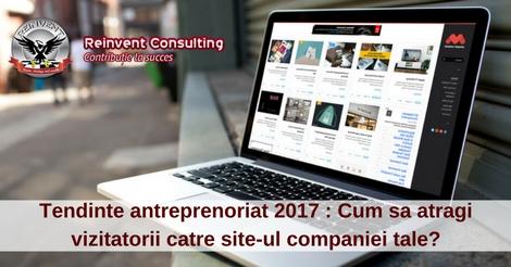 Tendinte antreprenoriat 2017 - Cum sa atragi vizitatorii catre site-ul companiei tale-