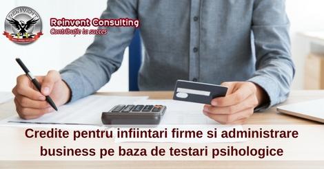 Credite pentru infiintari firme si administrare business pe baza de testari psihologice