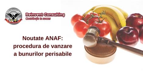 Noutate ANAF- procedura de vanzare in regim de urgenta a bunurilor perisabile