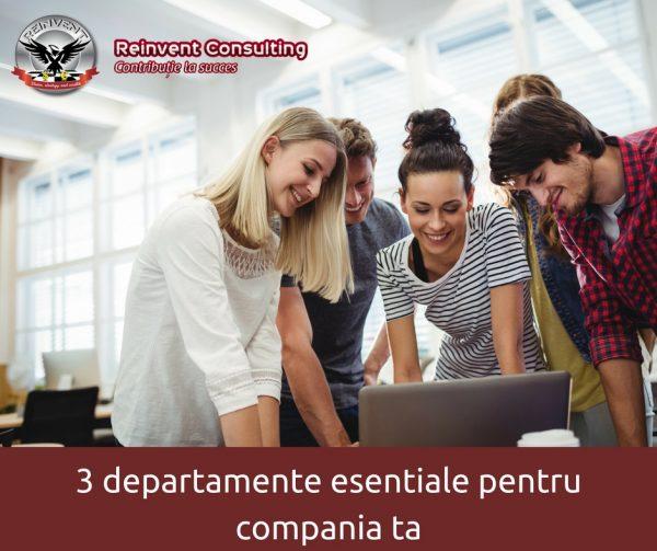 3 departamente esentiale pentru compania ta