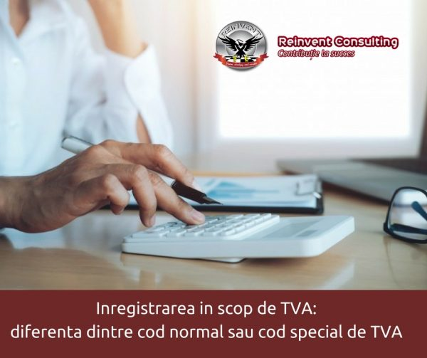 inregistrarea in scop de TVA; cod normal si cod special de TVA Reinvent Consulting