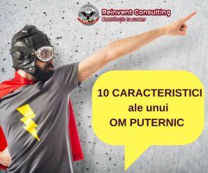 10 caracteristici ale unui om puternic Reinvent Consulting