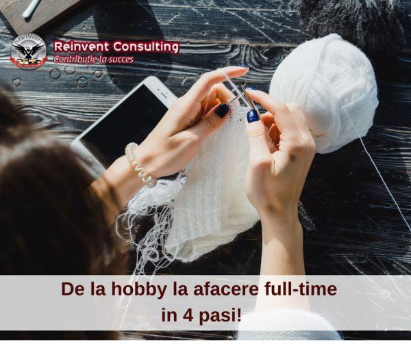 De la hobby la afacere full-time in 4 pasi!