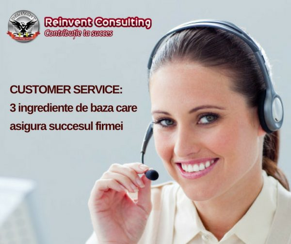 CUSTOMER SERVICE_ 3 ingrediente de baza care asigura succesul firmei Reinvent Consulting