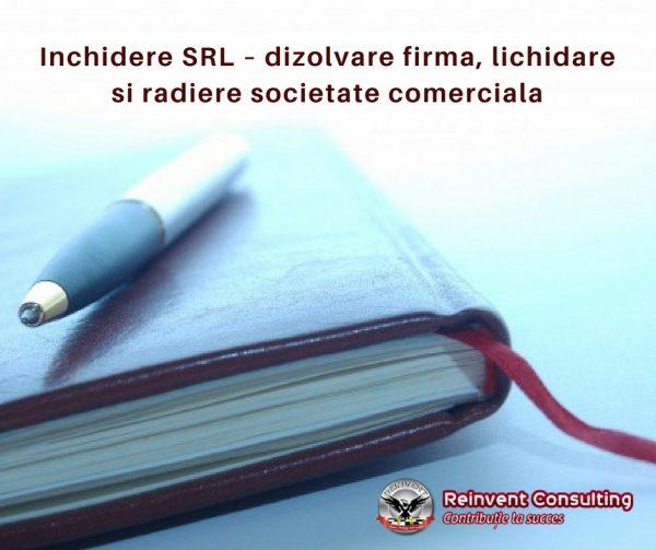 Inchidere SRL – dizolvare firma, lichidare si radiere societate comerciala Reinvent Consulting