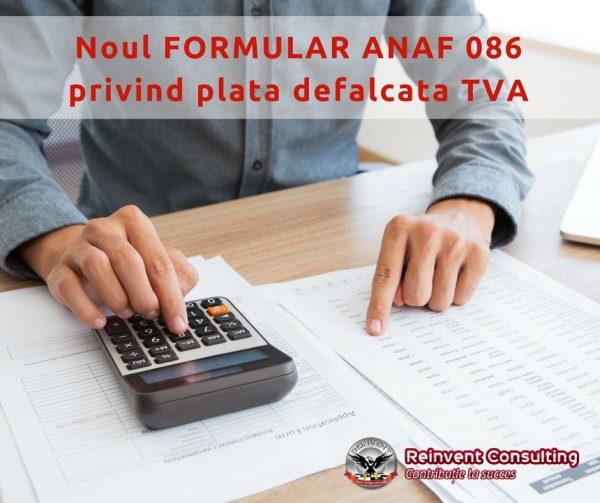 Noul FORMULAR ANAF 086 privind plata defalcata TVA