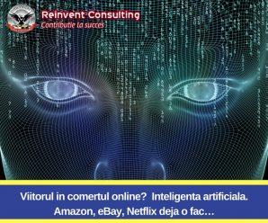 Viitorul in comertul online_ Inteligenta artificiala. Amazon, eBay, Netflix deja o fac…Reinvent Consulting
