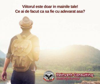 Viitorul este doar in mainile tale! Ce ai de facut ca sa fie cu adevarat asa_Reinvent Consulting