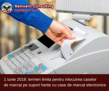 1 iunie 2018_ termen limita pentru inlocuirea caselor de marcat pe suport hartie cu case de marcat electronice Reinvent Consulting