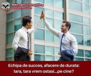 Echipa de succes, afacere de durata_ tara, tara vrem ostasi…pe cine_ Reinvent Consulting (1)
