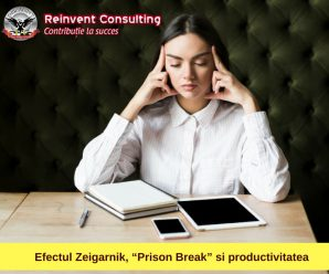"Efectul Zeigarnik, ""Prison Break"" si productivitatea Reinvent Consulting"
