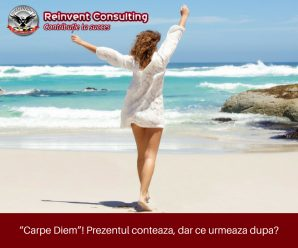 """Carpe Diem""! Prezentul conteaza, dar ce urmeaza dupa_ Reinvent Consulting"