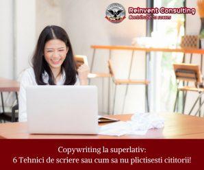 Copywriting la superlativ_ 6 Tehnici de scriere sau cum sa nu plictisesti cititorii! Reinvent Consulting