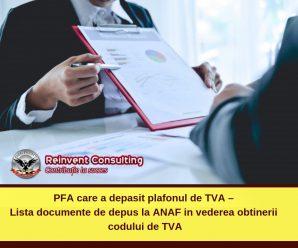 PFA care a depasit plafonul de TVA. Lista documente de depus la ANAF in vederea obtinerii codului de TVA, Reinvent Consulting